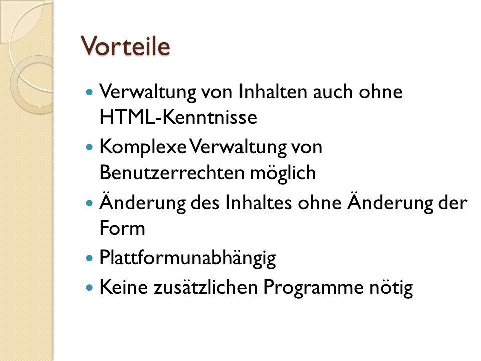 Vorteile Verwaltung von Inhalten auch ohne HTML-Kenntnisse Komplexe Verwaltung von Benutzerrechten möglich Änderung des Inhaltes ohne Änderung der For