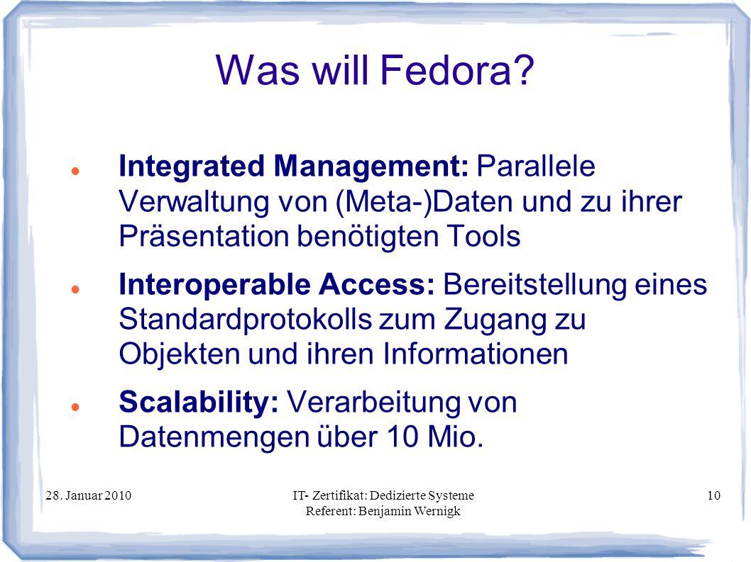 28. Januar 2010IT- Zertifikat: Dedizierte Systeme Referent: Benjamin Wernigk 10 Was will Fedora? Integrated Management: Parallele Verwaltung von (Meta