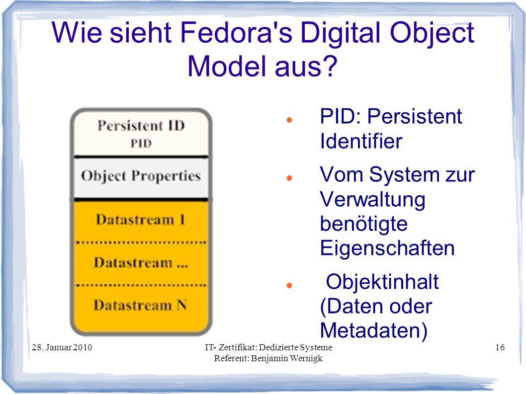 28. Januar 2010IT- Zertifikat: Dedizierte Systeme Referent: Benjamin Wernigk 16 Wie sieht Fedora's Digital Object Model aus? PID: Persistent Identifie