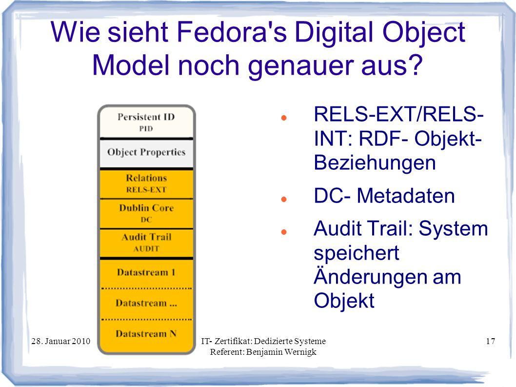 28. Januar 2010IT- Zertifikat: Dedizierte Systeme Referent: Benjamin Wernigk 17 Wie sieht Fedora's Digital Object Model noch genauer aus? RELS-EXT/REL