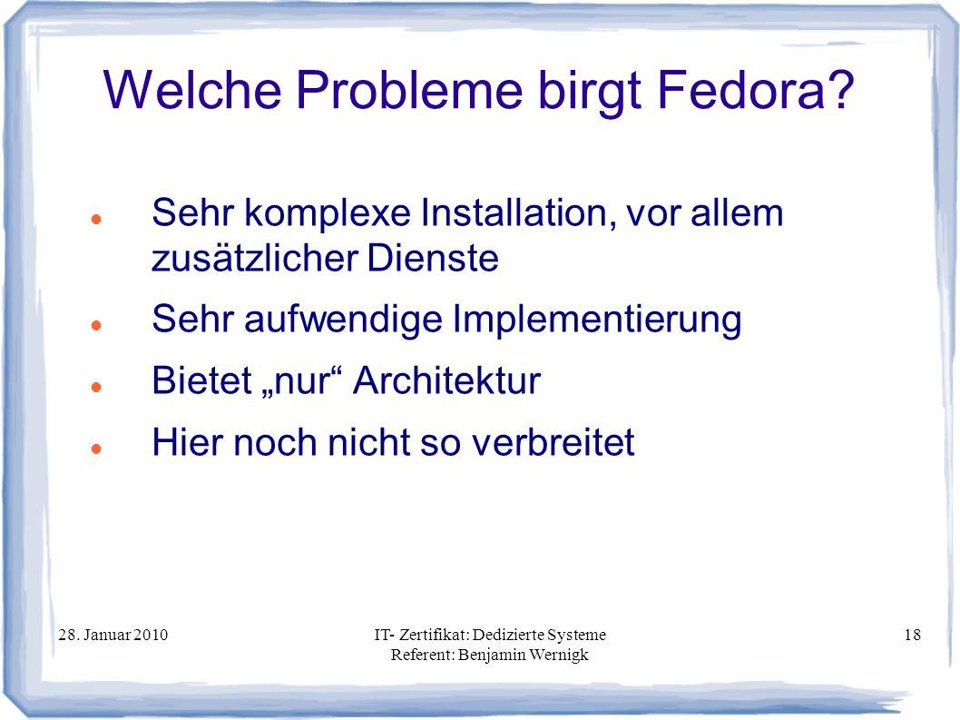 28. Januar 2010IT- Zertifikat: Dedizierte Systeme Referent: Benjamin Wernigk 18 Welche Probleme birgt Fedora? Sehr komplexe Installation, vor allem zu