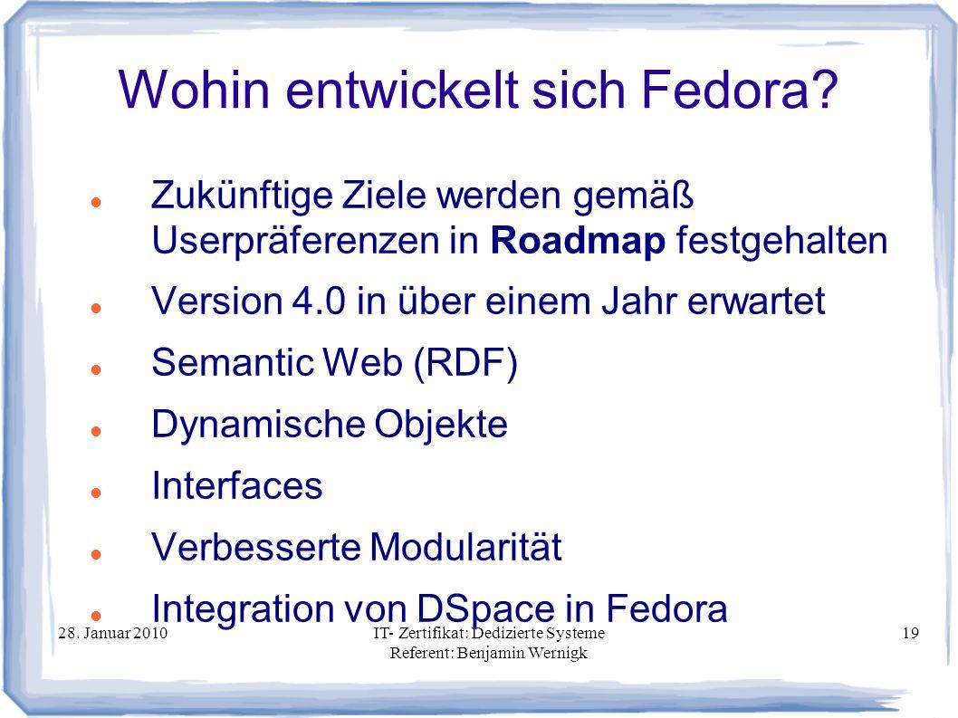 28. Januar 2010IT- Zertifikat: Dedizierte Systeme Referent: Benjamin Wernigk 19 Wohin entwickelt sich Fedora? Zukünftige Ziele werden gemäß Userpräfer