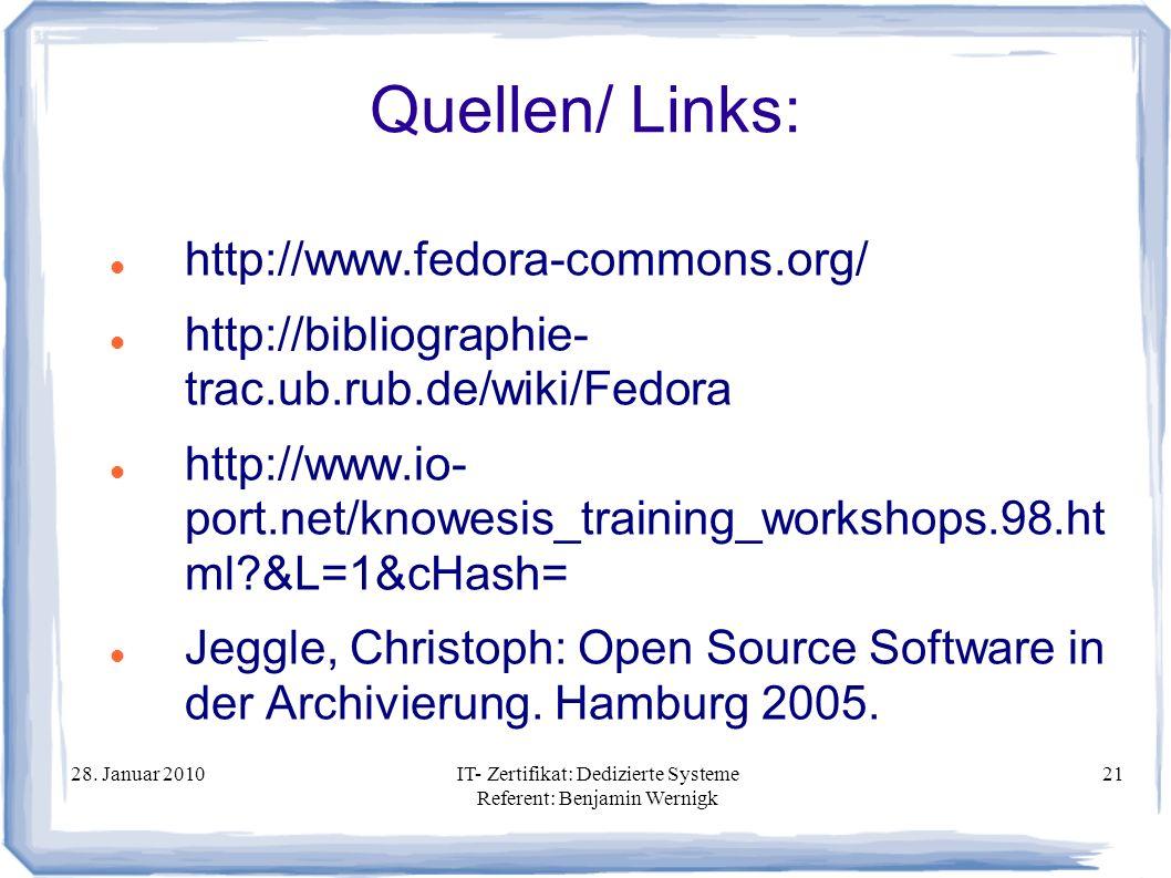 28. Januar 2010IT- Zertifikat: Dedizierte Systeme Referent: Benjamin Wernigk 21 Quellen/ Links: http://www.fedora-commons.org/ http://bibliographie- t