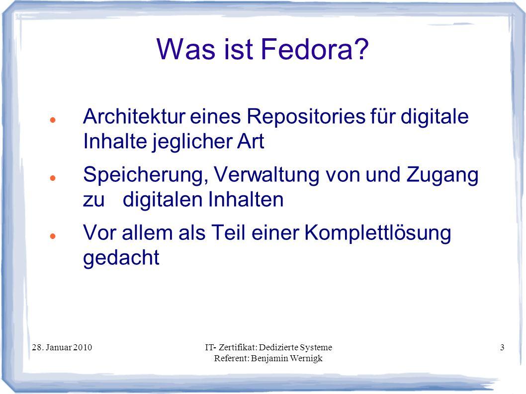 28. Januar 2010IT- Zertifikat: Dedizierte Systeme Referent: Benjamin Wernigk 3 Was ist Fedora? Architektur eines Repositories für digitale Inhalte jeg