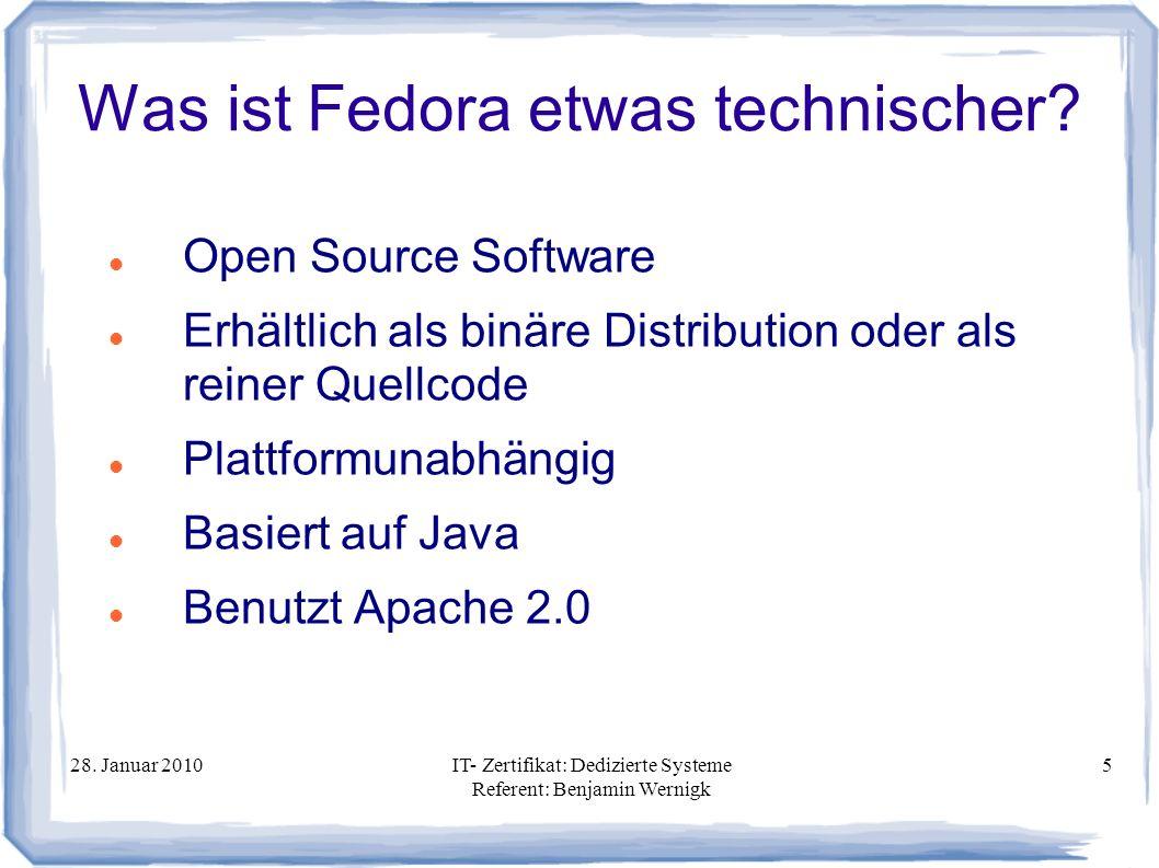 28. Januar 2010IT- Zertifikat: Dedizierte Systeme Referent: Benjamin Wernigk 5 Was ist Fedora etwas technischer? Open Source Software Erhältlich als b