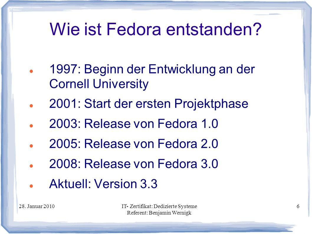 28. Januar 2010IT- Zertifikat: Dedizierte Systeme Referent: Benjamin Wernigk 6 Wie ist Fedora entstanden? 1997: Beginn der Entwicklung an der Cornell