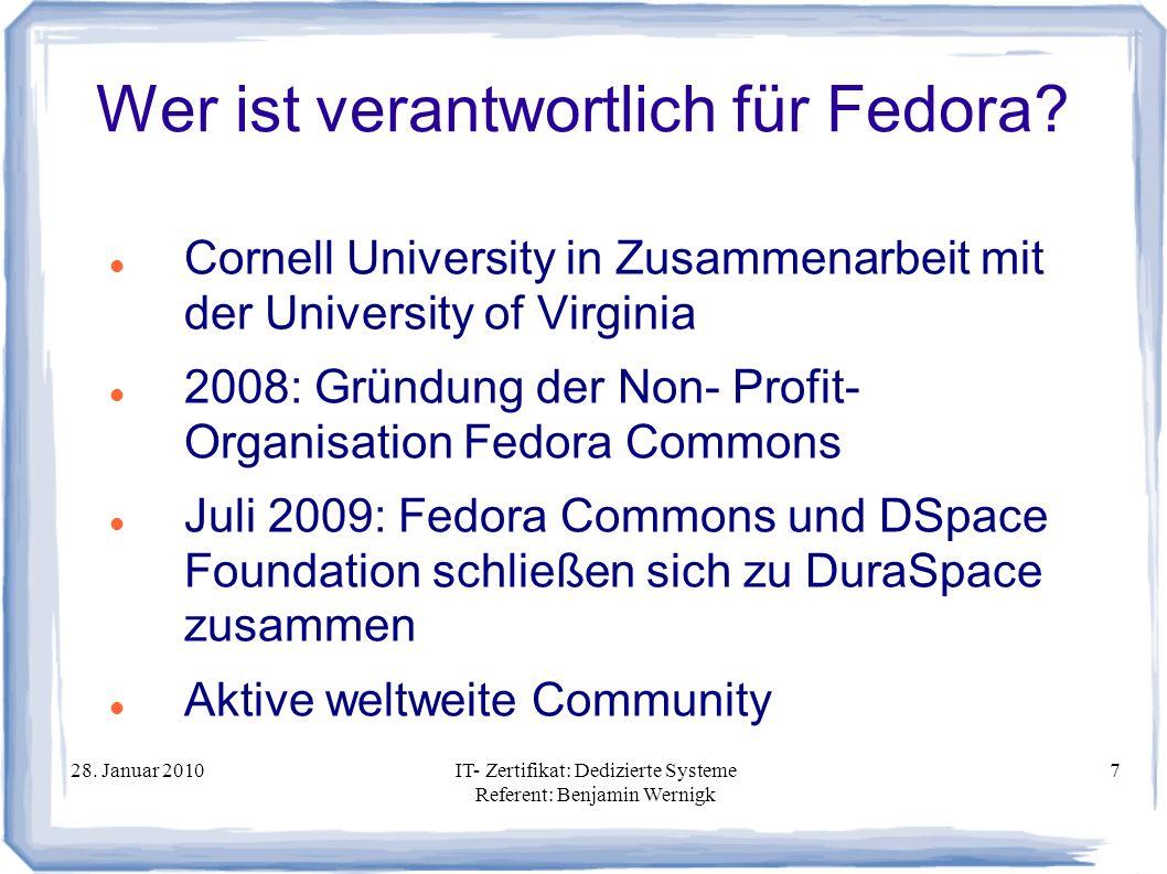 28. Januar 2010IT- Zertifikat: Dedizierte Systeme Referent: Benjamin Wernigk 7 Wer ist verantwortlich für Fedora? Cornell University in Zusammenarbeit