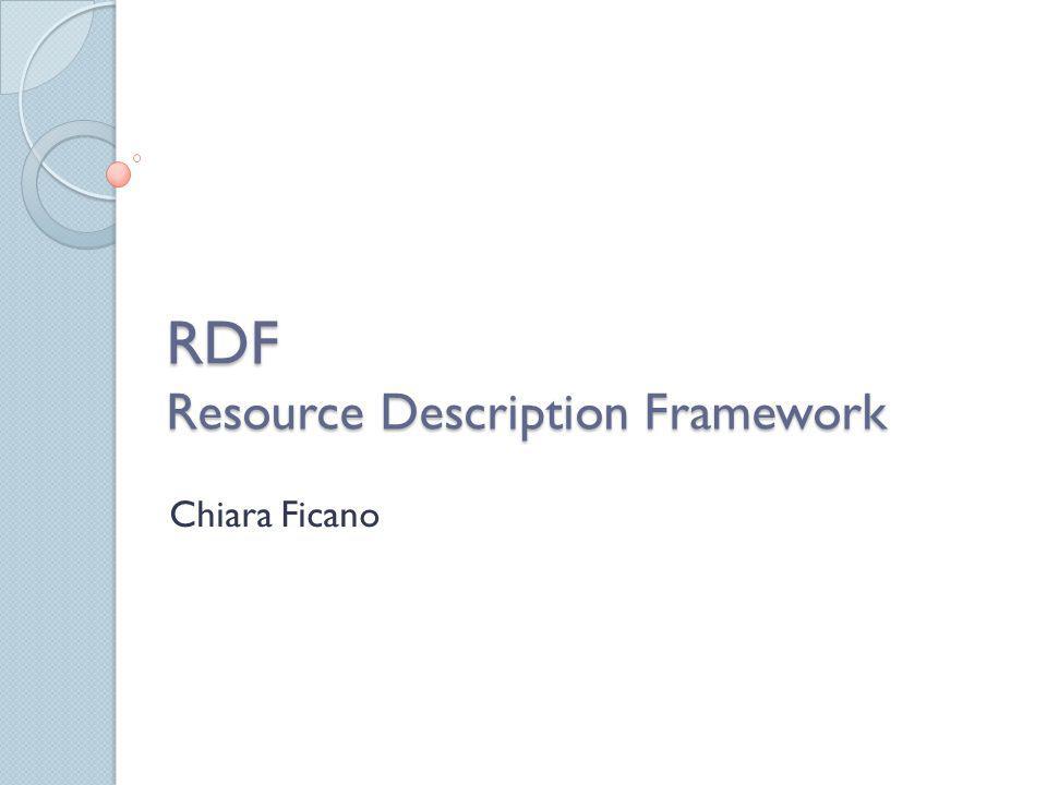 RDF Resource Description Framework Chiara Ficano