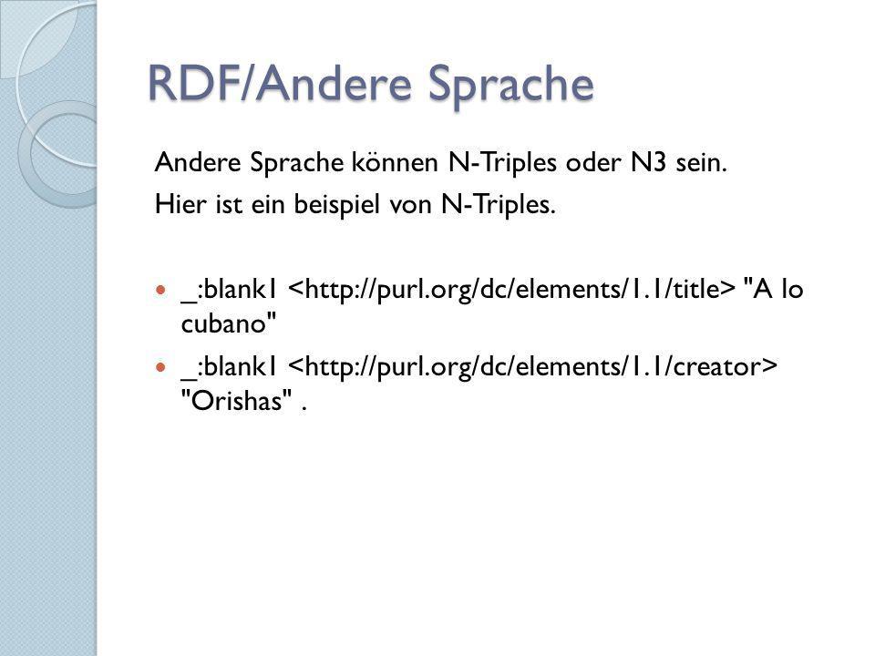 RDF/Andere Sprache Andere Sprache können N-Triples oder N3 sein. Hier ist ein beispiel von N-Triples. _:blank1