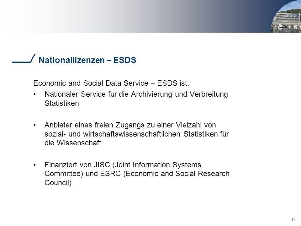 18 Nationallizenzen – ESDS Economic and Social Data Service – ESDS ist: Nationaler Service für die Archivierung und Verbreitung Statistiken Anbieter eines freien Zugangs zu einer Vielzahl von sozial- und wirtschaftswissenschaftlichen Statistiken für die Wissenschaft.