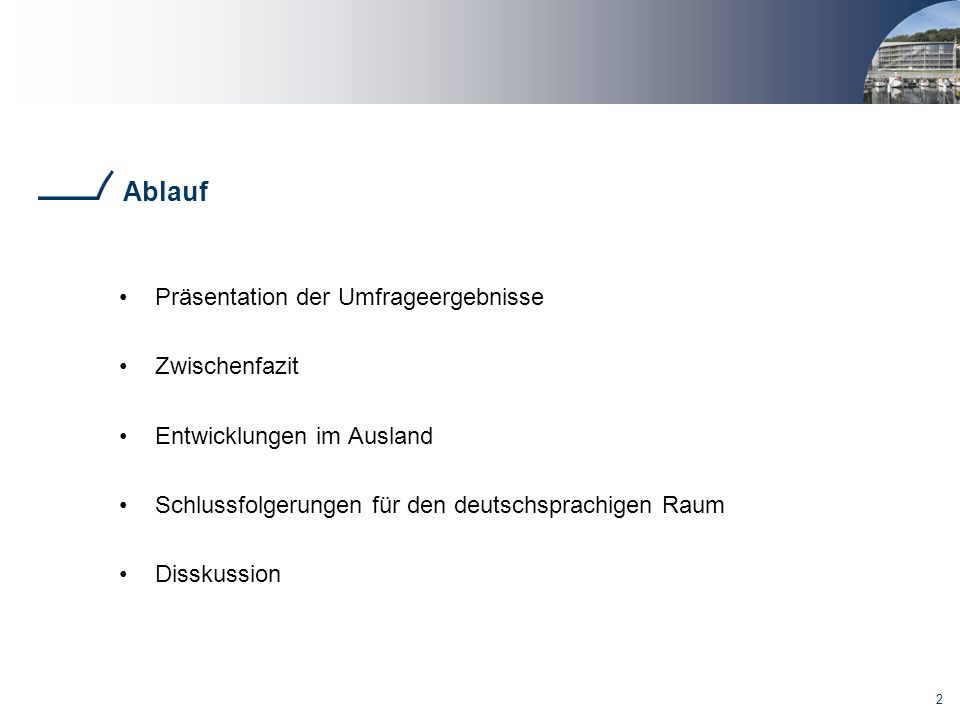2 Ablauf Präsentation der Umfrageergebnisse Zwischenfazit Entwicklungen im Ausland Schlussfolgerungen für den deutschsprachigen Raum Disskussion
