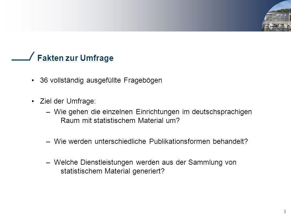 3 Fakten zur Umfrage 36 vollständig ausgefüllte Fragebögen Ziel der Umfrage: – Wie gehen die einzelnen Einrichtungen im deutschsprachigen Raum mit statistischem Material um.