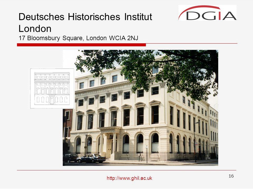 16 Deutsches Historisches Institut London 17 Bloomsbury Square, London WCIA 2NJ http://www.ghil.ac.uk