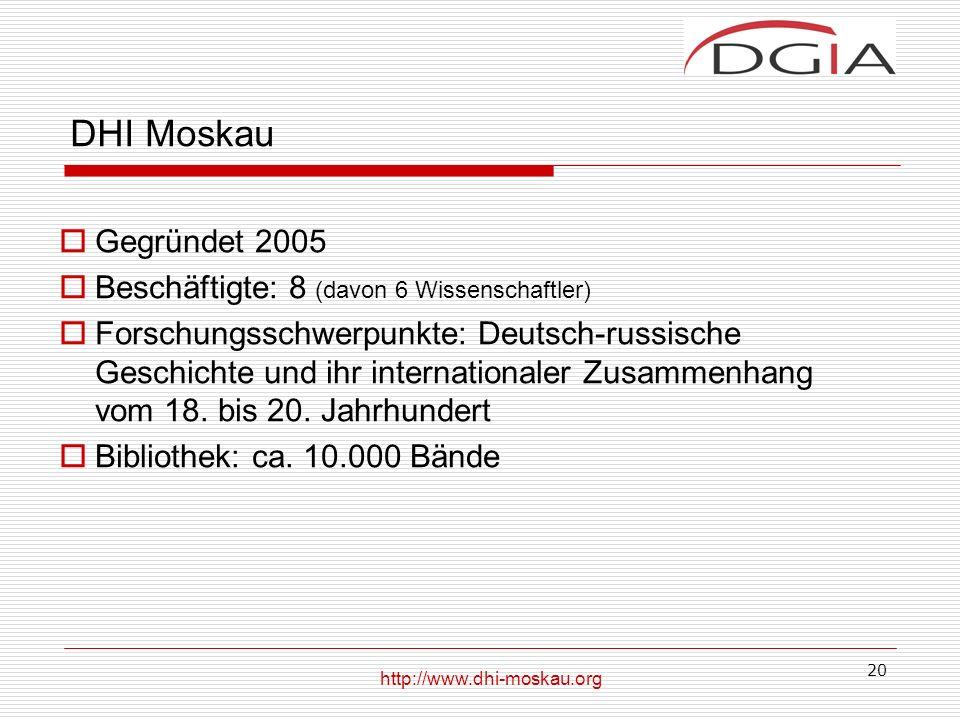 20 DHI Moskau Gegründet 2005 Beschäftigte: 8 (davon 6 Wissenschaftler) Forschungsschwerpunkte: Deutsch-russische Geschichte und ihr internationaler Zusammenhang vom 18.