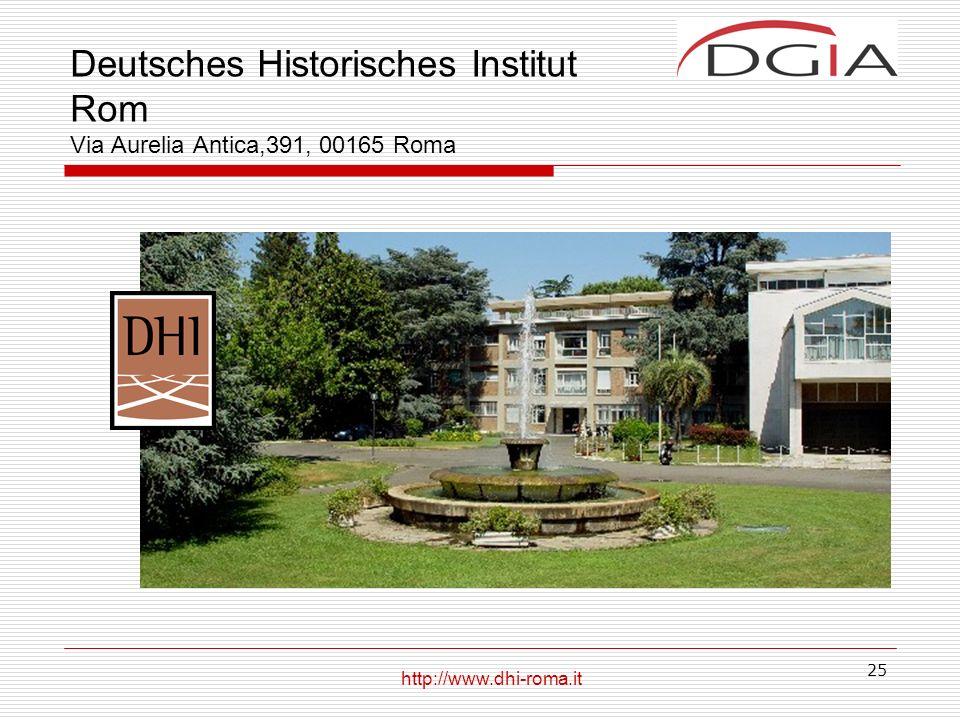 25 Deutsches Historisches Institut Rom Via Aurelia Antica,391, 00165 Roma http://www.dhi-roma.it