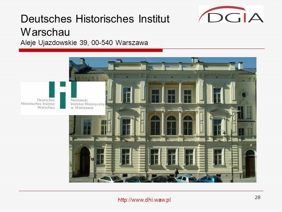 28 Deutsches Historisches Institut Warschau Aleje Ujazdowskie 39, 00-540 Warszawa http://www.dhi.waw.pl