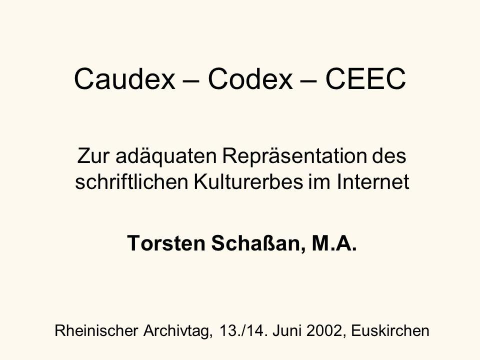 Caudex – Codex – CEEC Zur adäquaten Repräsentation des schriftlichen Kulturerbes im Internet Torsten Schaßan, M.A.