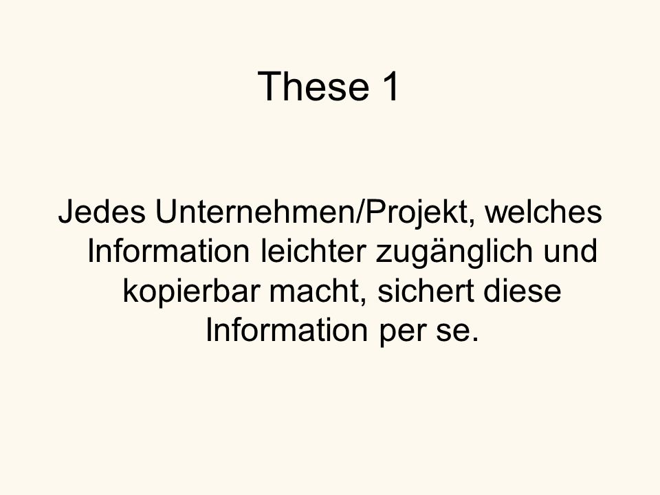 These 1 Jedes Unternehmen/Projekt, welches Information leichter zugänglich und kopierbar macht, sichert diese Information per se.