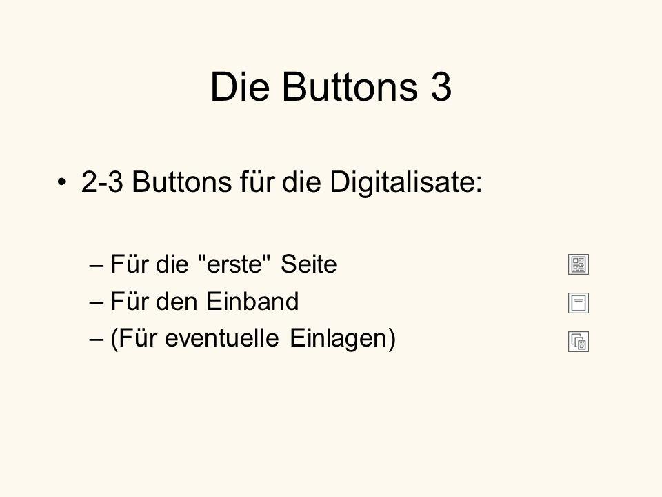 Die Buttons 3 2-3 Buttons für die Digitalisate: –Für die erste Seite –Für den Einband –(Für eventuelle Einlagen)