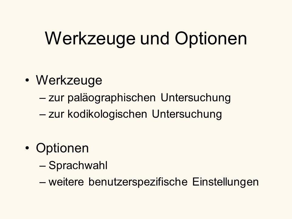 Werkzeuge und Optionen Werkzeuge –zur paläographischen Untersuchung –zur kodikologischen Untersuchung Optionen –Sprachwahl –weitere benutzerspezifische Einstellungen
