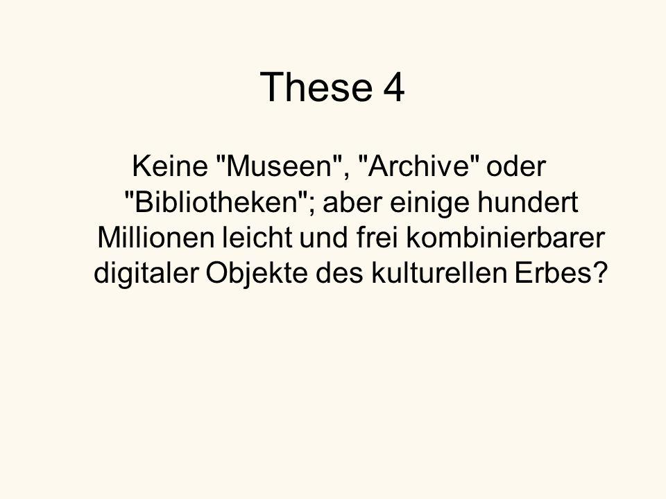 Keine Museen , Archive oder Bibliotheken ; aber einige hundert Millionen leicht und frei kombinierbarer digitaler Objekte des kulturellen Erbes.