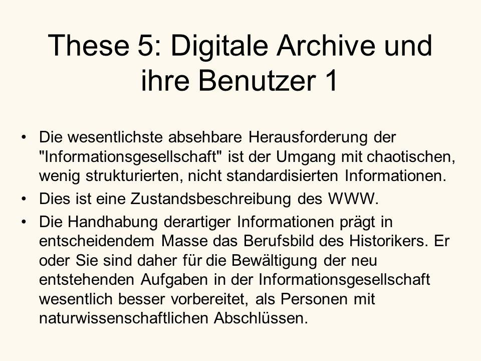 These 5: Digitale Archive und ihre Benutzer 1 Die wesentlichste absehbare Herausforderung der Informationsgesellschaft ist der Umgang mit chaotischen, wenig strukturierten, nicht standardisierten Informationen.