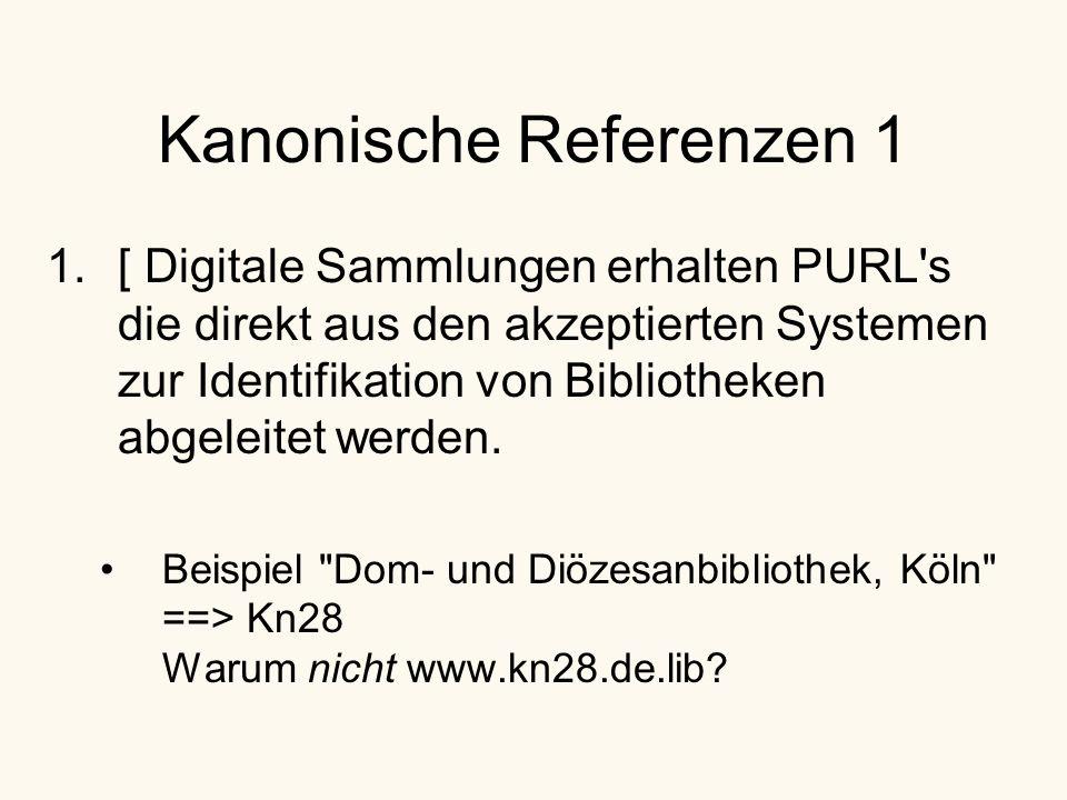 Kanonische Referenzen 1 1.[ Digitale Sammlungen erhalten PURL s die direkt aus den akzeptierten Systemen zur Identifikation von Bibliotheken abgeleitet werden.