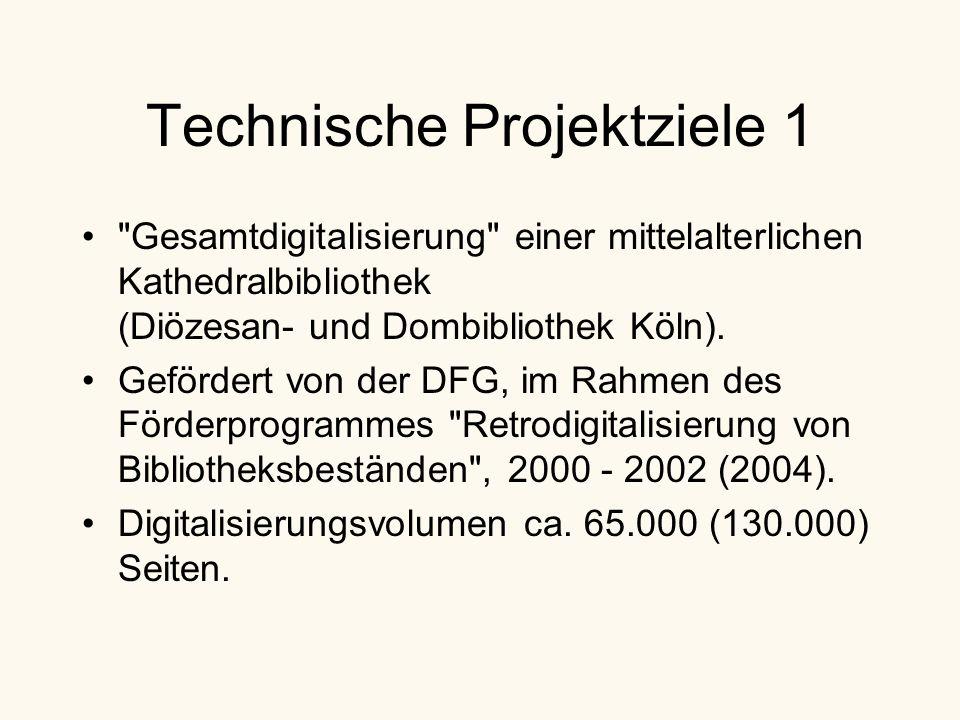Technische Projektziele 1 Gesamtdigitalisierung einer mittelalterlichen Kathedralbibliothek (Diözesan- und Dombibliothek Köln).