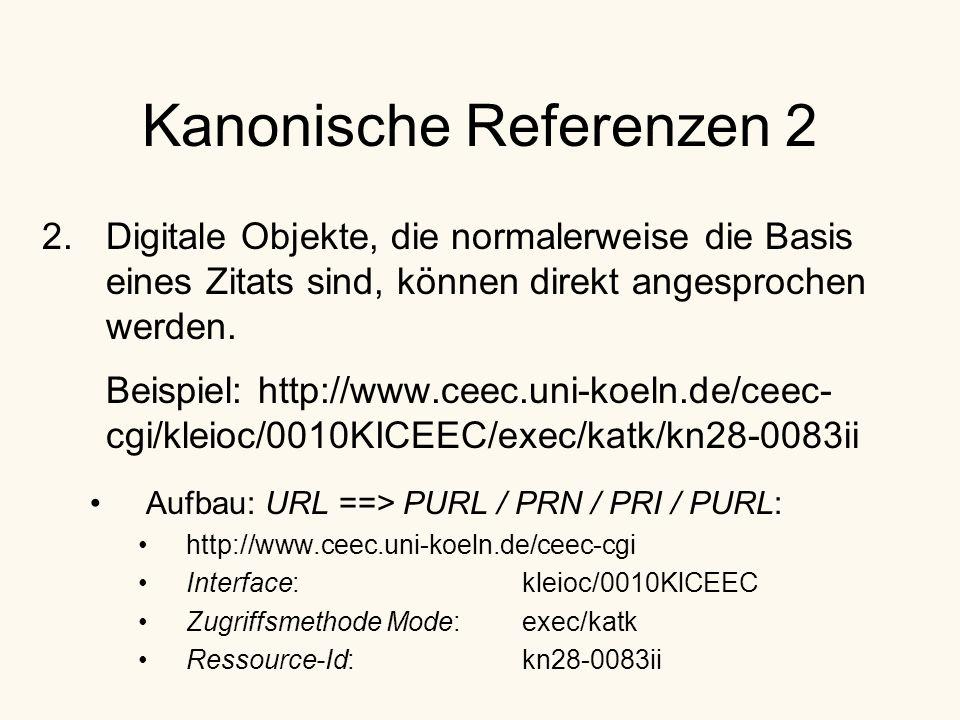 Kanonische Referenzen 2 2.Digitale Objekte, die normalerweise die Basis eines Zitats sind, können direkt angesprochen werden.