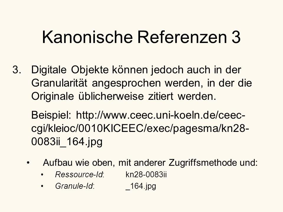 Kanonische Referenzen 3 3.Digitale Objekte können jedoch auch in der Granularität angesprochen werden, in der die Originale üblicherweise zitiert werden.