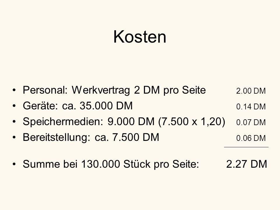 Kosten Personal: Werkvertrag 2 DM pro Seite 2.00 DM Geräte: ca.
