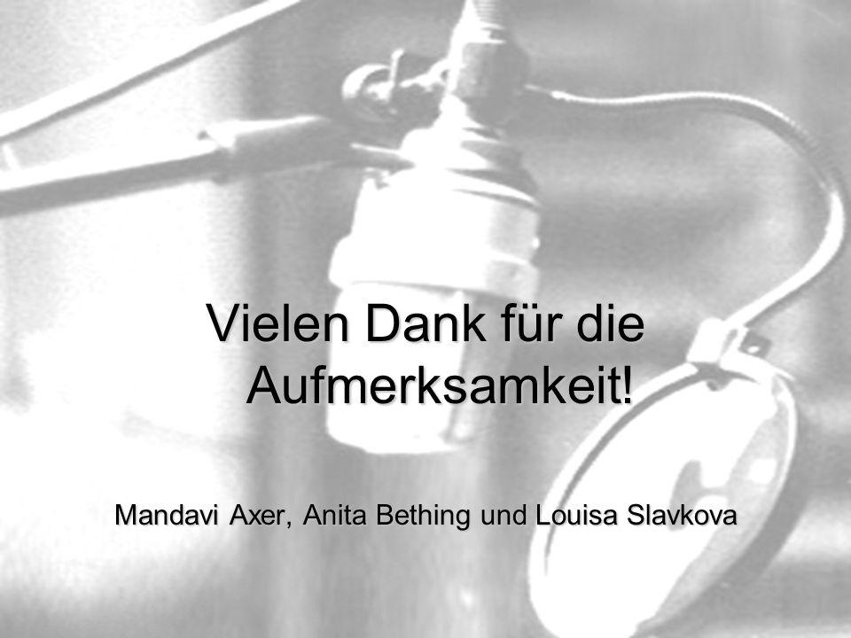 Vielen Dank für die Aufmerksamkeit! Mandavi Axer, Anita Bething und Louisa Slavkova