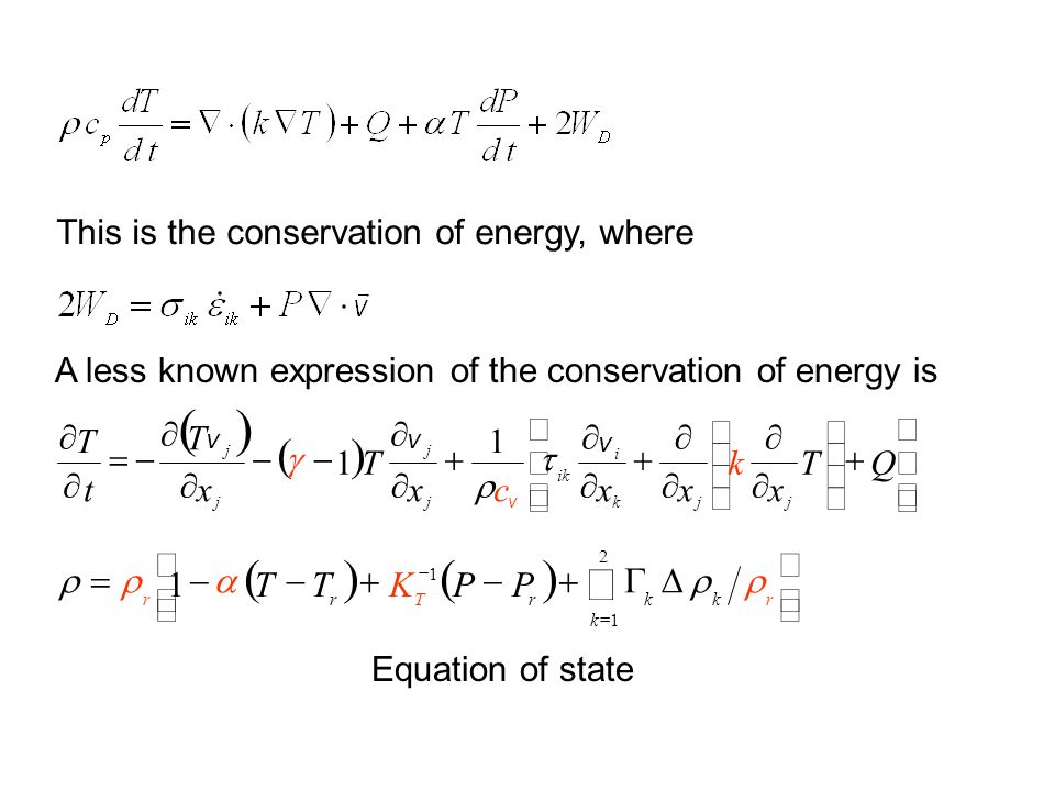 This is the conservation of energy, where A less known expression of the conservation of energy is Equation of state QT x k xxcx T x T t T jjk i ik j