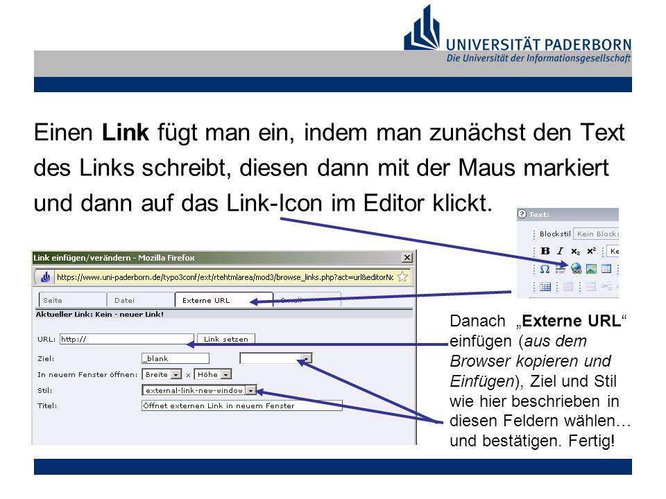 Einen Link fügt man ein, indem man zunächst den Text des Links schreibt, diesen dann mit der Maus markiert und dann auf das Link-Icon im Editor klickt.