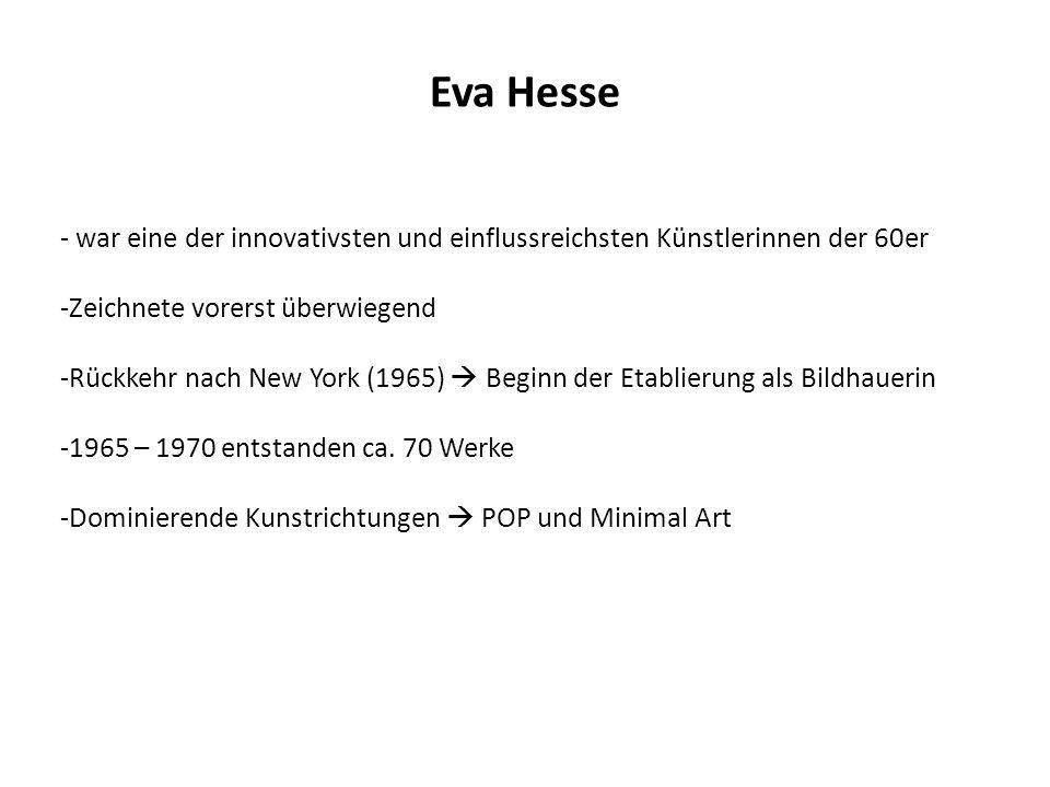 Eva Hesse - war eine der innovativsten und einflussreichsten Künstlerinnen der 60er -Zeichnete vorerst überwiegend -Rückkehr nach New York (1965) Begi