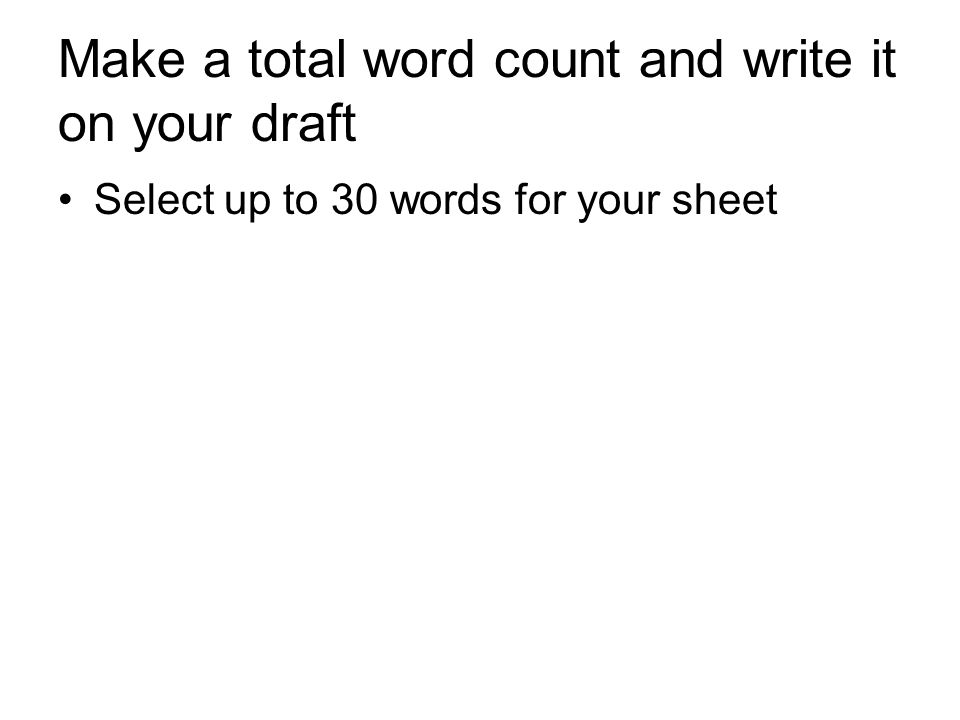 Make a total word count and write it on your draft Select up to 30 words for your sheet