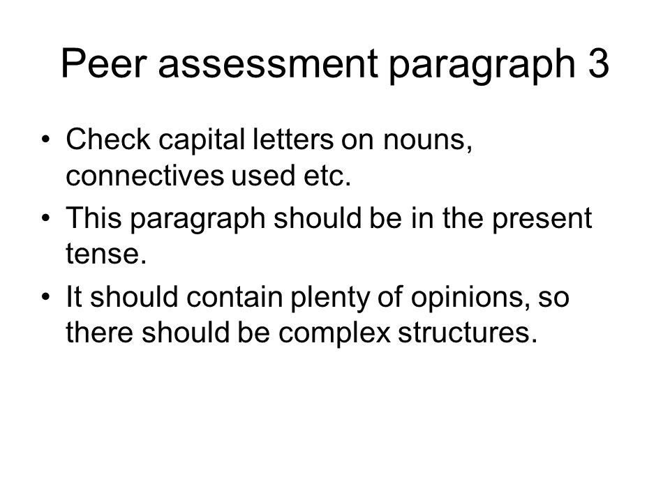 Peer assessment paragraph 3 Check capital letters on nouns, connectives used etc.