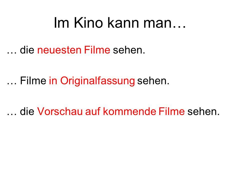 Im Kino kann man… … die neuesten Filme sehen.… Filme in Originalfassung sehen.
