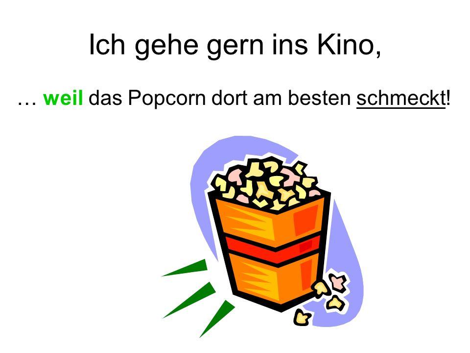 Ich gehe gern ins Kino, … weil ich dort mit meiner Freundin/ meinem Freund kuscheln kann.