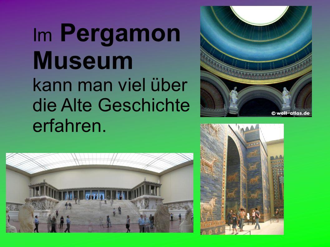 Im Pergamon Museum kann man viel über die Alte Geschichte erfahren.