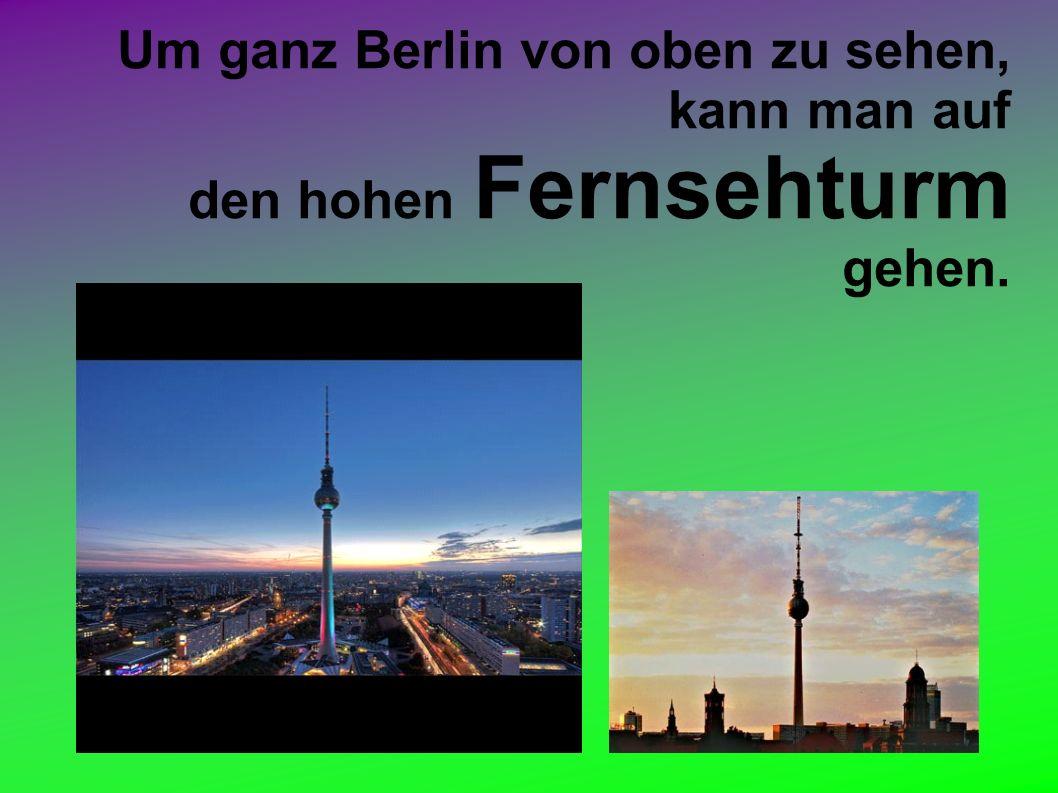 Um ganz Berlin von oben zu sehen, kann man auf den hohen Fernsehturm gehen.