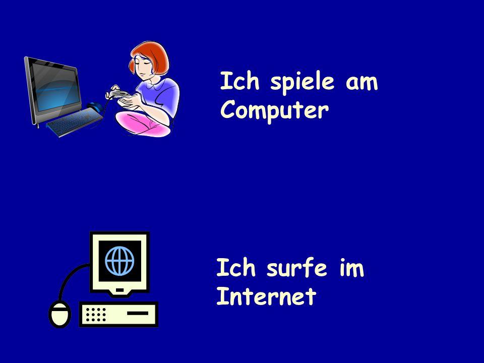 Ich surfe im Internet Ich spiele am Computer