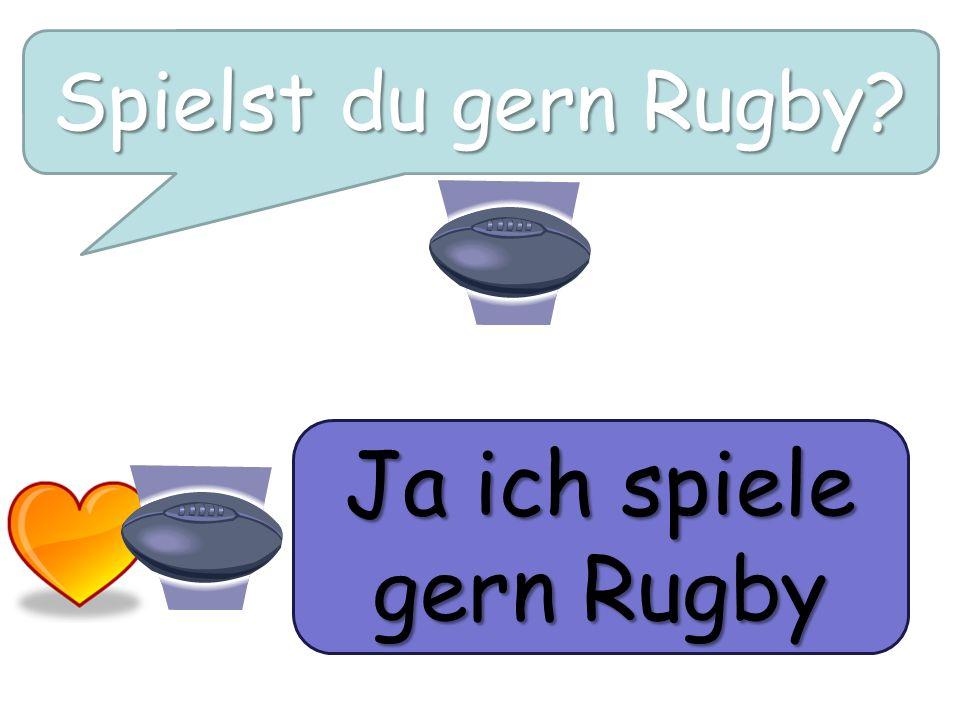 Spielst du gern Rugby? Ja ich spiele gern Rugby