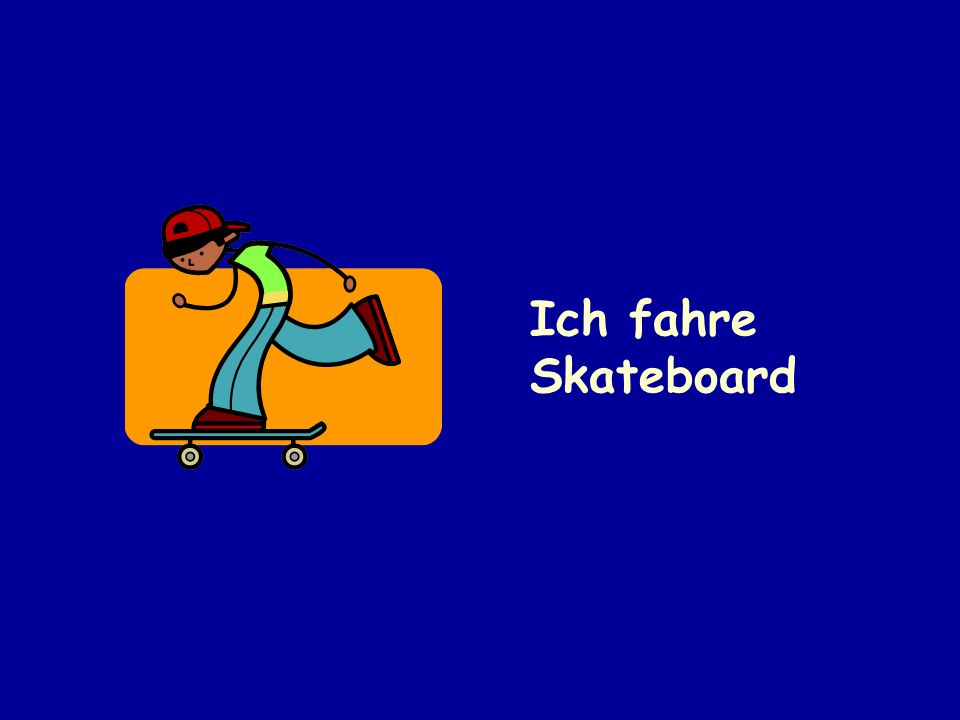 Ich fahre Skateboard