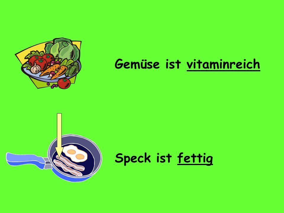 Gemüse ist vitaminreich Speck ist fettig