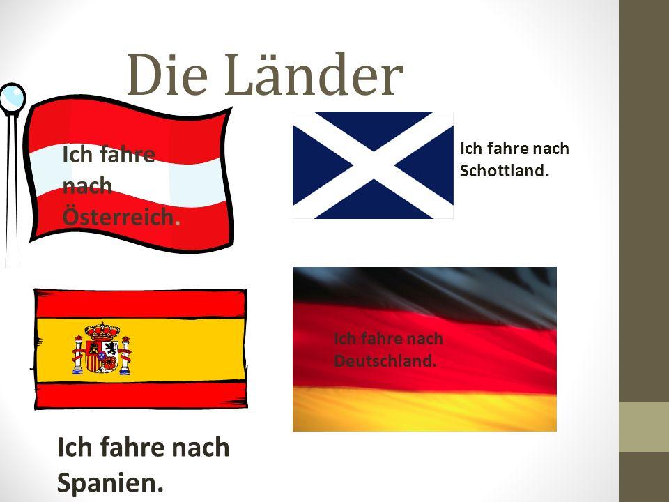 Look at the sentences and discuss with your partner how we say : to Germany to Spain to Austria to Scotland nach Deutschland nach Spanien nach Österreich nach Schottland