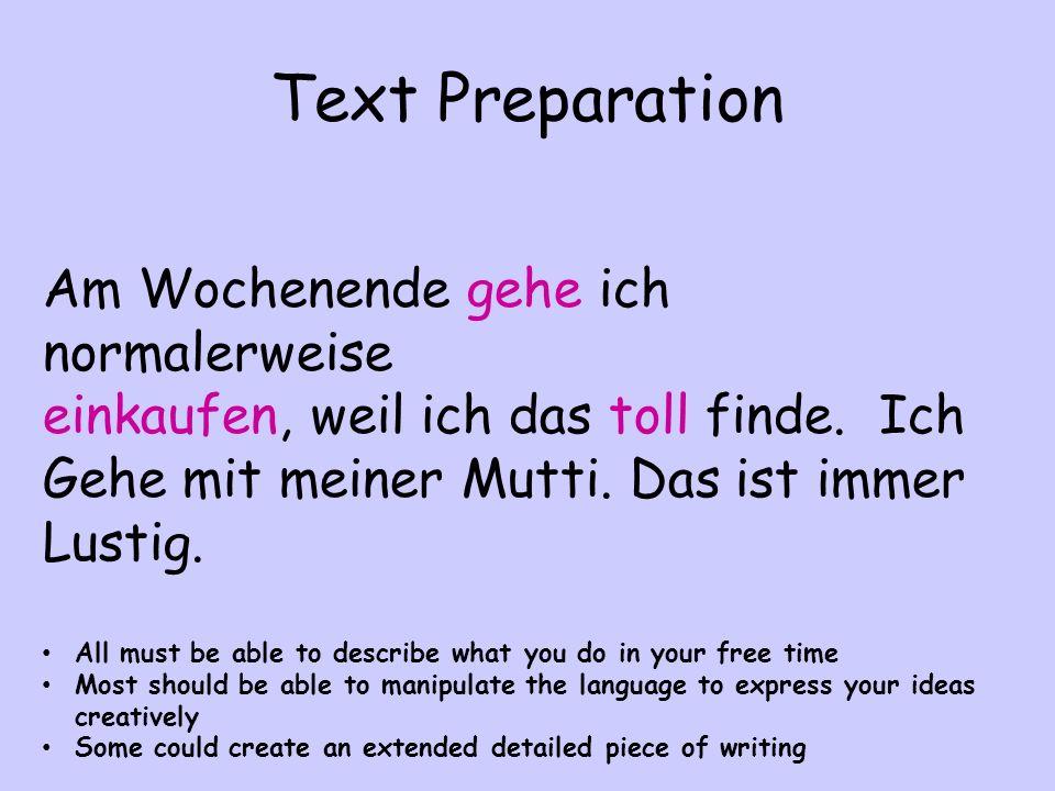 Text Preparation Am Wochenende gehe ich normalerweise einkaufen, weil ich das toll finde.