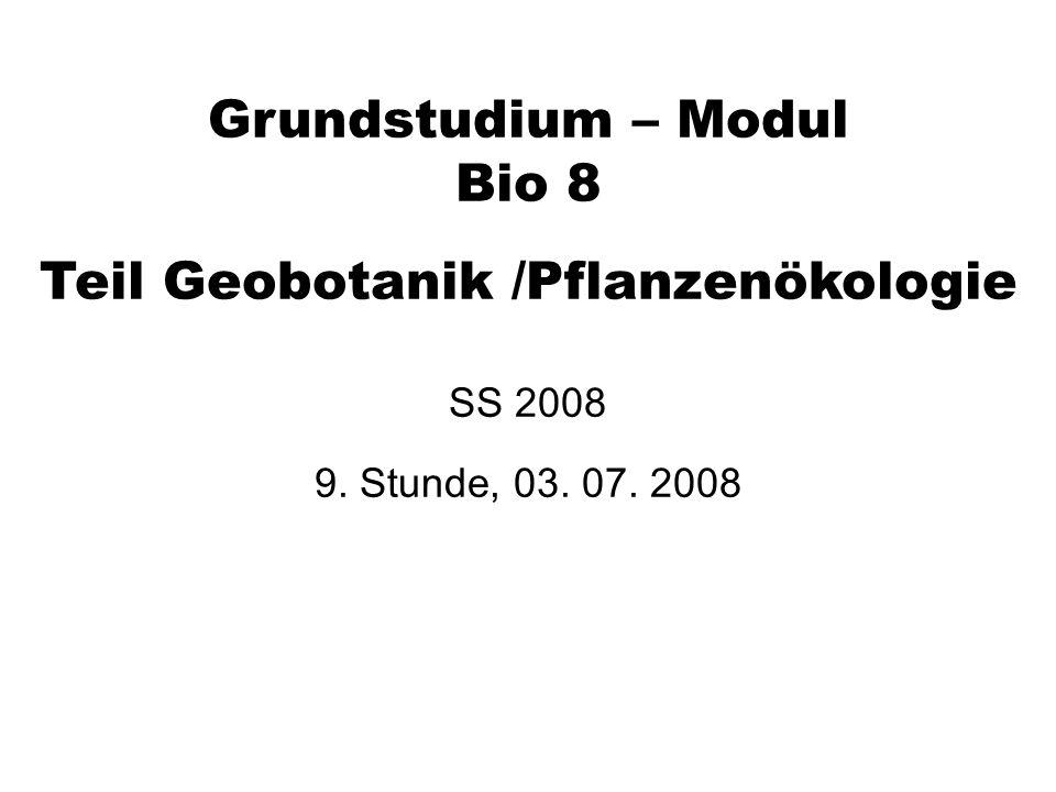 Grundstudium – Modul Bio 8 Teil Geobotanik /Pflanzenökologie SS 2008 9. Stunde, 03. 07. 2008