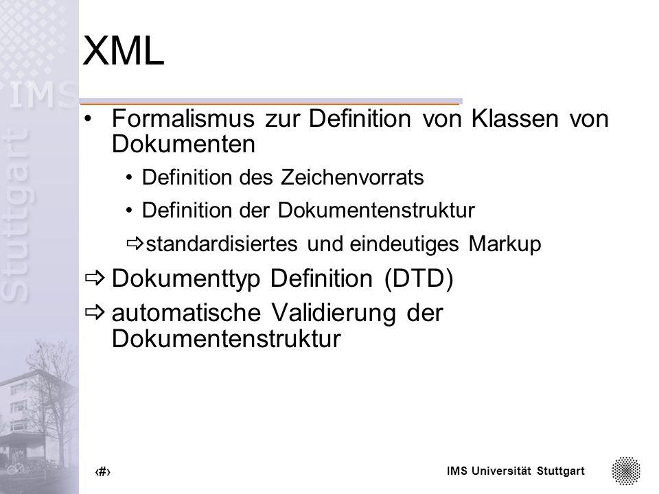 IMS Universität Stuttgart 10 XML Bausteine inhaltlich: Elemente Attribut/Wert-Paare formal: syntaktische Festlegung auf die Notation der inhaltlichen Bausteine