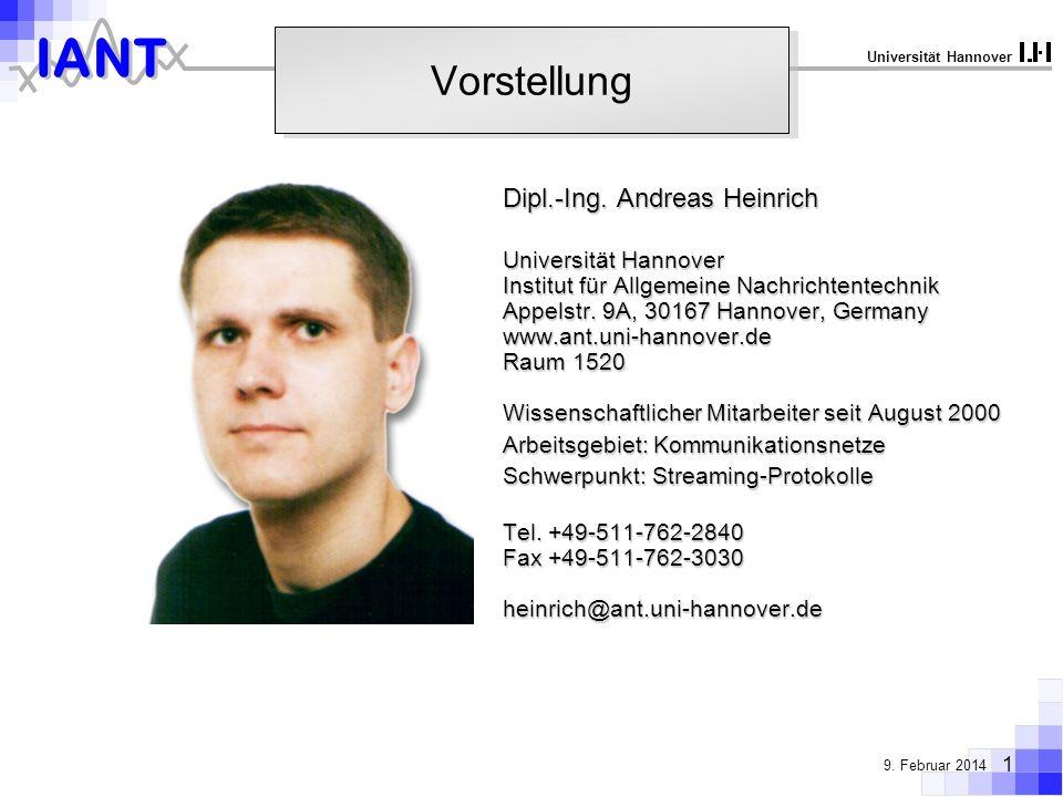 IANT 1 9. Februar 2014 Universität Hannover Vorstellung Dipl.-Ing. Andreas Heinrich Universität Hannover Institut für Allgemeine Nachrichtentechnik Ap
